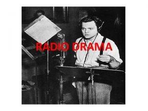 RADIO DRAMA ABOUT RADIO DRAMA Radio drama is