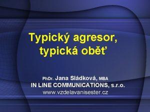 Typick agresor typick ob Jana Sldkov MBA IN