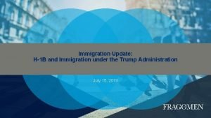Immigration Update H1 B and Immigration under the