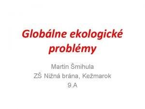 Globlne ekologick problmy Martin mihula Z Nin brna