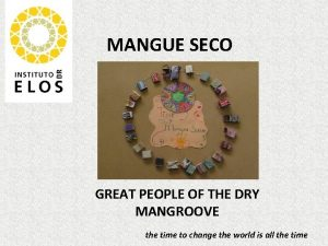 MANGUE SECO GREAT PEOPLE OF THE DRY MANGROOVE