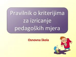 Pravilnik o kriterijima za izricanje pedagokih mjera Osnovna