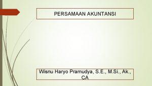 PERSAMAAN AKUNTANSI Wisnu Haryo Pramudya S E M