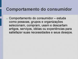 Comportamento do consumidor Comportamento do consumidor estuda como