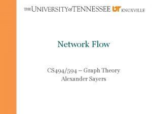 Network Flow CS 494594 Graph Theory Alexander Sayers