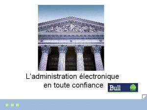 Ladministration lectronique en toute confiance Ladministration lectronique Rpartition