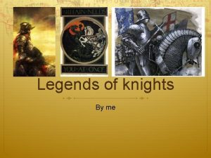 Legends of knights By me What are legends
