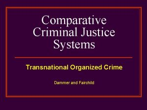 Comparative Criminal Justice Systems Transnational Organized Crime Dammer