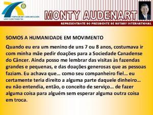 REPRESENTANTE DO PRESIDENTE DE ROTARY INTERNATIONAL SOMOS A