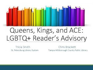 Queens Kings and ACE LGBTQ Readers Advisory Tricia