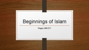 Beginnings of Islam Pages 266 271 Objectives Explain