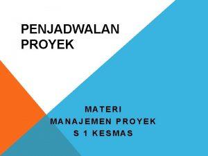 PENJADWALAN PROYEK MATERI MANAJEMEN PROYEK S 1 KESMAS