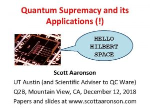 Quantum Supremacy and its Applications HELLO HILBERT SPACE