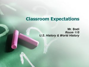 Classroom Expectations Mr Bodi Room 115 U S
