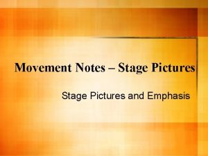 Movement Notes Stage Pictures and Emphasis Movement and