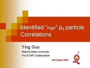 Identified High p T particle Correlations Ying Guo