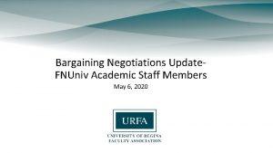 Bargaining Negotiations Update FNUniv Academic Staff Members May