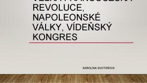 VELK FRANCOUZSK REVOLUCE NAPOLEONSK VLKY VDESK KONGRES KAROLNA