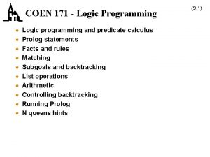 COEN 171 Logic Programming Logic programming and predicate
