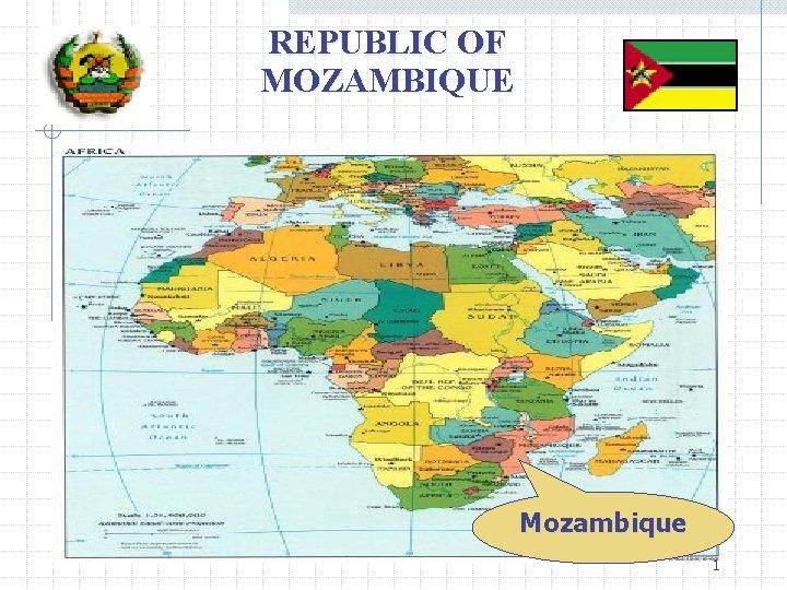 REPUBLIC OF MOZAMBIQUE Mozambique 1 Republic of Mozambique