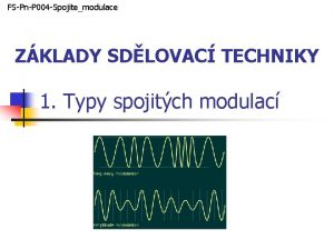 FSPnP 004 Spojitemodulace ZKLADY SDLOVAC TECHNIKY 1 Typy