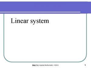 Linear system Applied Mathematics NDHU 1 Linear system