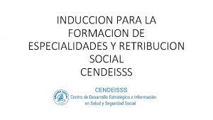 INDUCCION PARA LA FORMACION DE ESPECIALIDADES Y RETRIBUCION