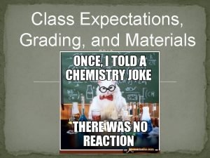 Class Expectations Grading and Materials 2016 Expectations Expectations
