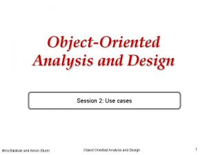ObjectOriented Analysis and Design Session 2 Use cases