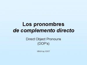 Los pronombres de complemento directo Direct Object Pronouns