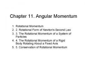 Chapter 11 Angular Momentum 1 Rotational Momentum 2