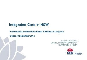 Integrated Care in NSW Presentation to NSW Rural