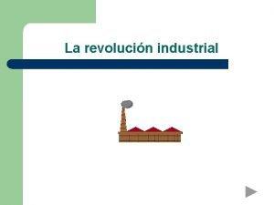 La revolucin industrial La revolucin industrial 1750 1870