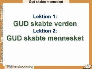 Lektion 1 GUD skabte verden Lektion 2 GUD