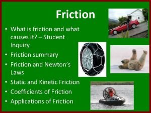 Friction What is friction and what causes it