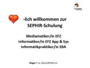 lich willkommen zur SEPHIRSchulung Mediamatikerin EFZ Informatikerin EFZ