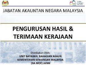JABATAN AKAUNTAN NEGARA MALAYSIA PENGURUSAN HASIL TERIMAAN KERAJAAN