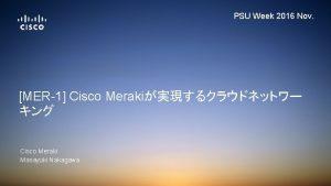 PSU Week 2016 Nov MER1 Cisco Meraki Cisco