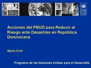 Acciones del PNUD para Reducir el Riesgo ante