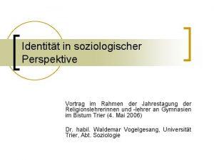 Identitt in soziologischer Perspektive Vortrag im Rahmen der