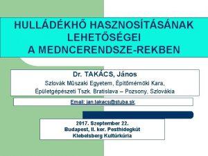HULLDKH HASZNOSTSNAK LEHETSGEI A MEDNCERENDSZEREKBEN Dr TAKCS Jnos