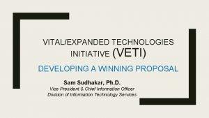VITALEXPANDED TECHNOLOGIES INITIATIVE VETI DEVELOPING A WINNING PROPOSAL