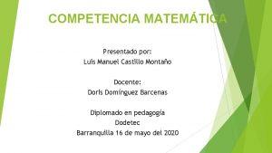 COMPETENCIA MATEMTICA Presentado por Luis Manuel Castillo Montao