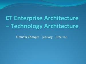 CT Enterprise Architecture Technology Architecture Domain Changes January