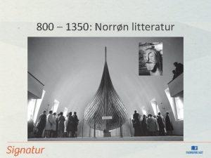 800 1350 Norrn litteratur Vikingtida 793 1066 Vikingene