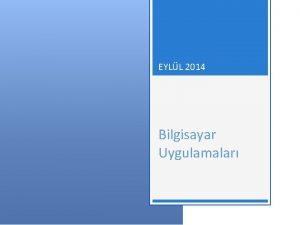 EYLL 2014 Bilgisayar Uygulamalar Bilgisayar Uygulamalar EYLL 2014