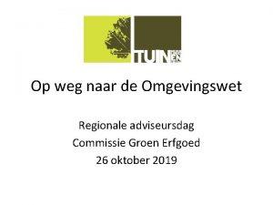 Op weg naar de Omgevingswet Regionale adviseursdag Commissie