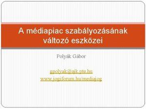 A mdiapiac szablyozsnak vltoz eszkzei Polyk Gbor gpolyakajk