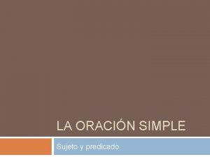 LA ORACIN SIMPLE Sujeto y predicado Oracin Enunciado
