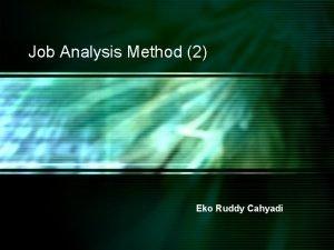 Job Analysis Method 2 Eko Ruddy Cahyadi Worker